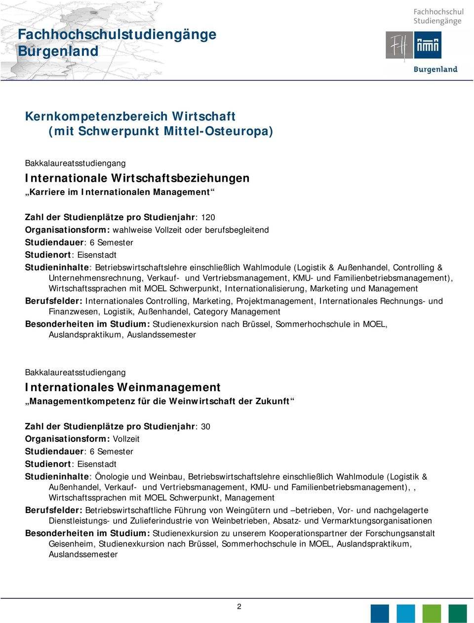 und Vertriebsmanagement, KMU- und Familienbetriebsmanagement), Wirtschaftssprachen mit MOEL Schwerpunkt, Internationalisierung, Marketing und Management Berufsfelder: Internationales Controlling,