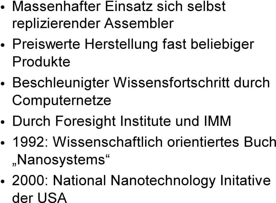 durch Computernetze Durch Foresight Institute und IMM 1992: