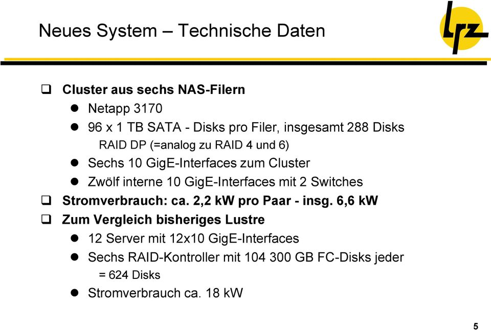 GigE-Interfaces mit 2 Switches Stromverbrauch: ca. 2,2 kw pro Paar - insg.