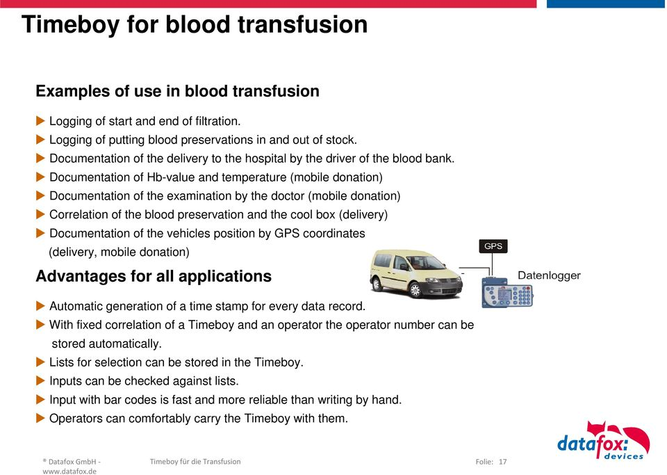 Documentation of Hb-value and temperature (mobile donation) Documentation of the examination by the doctor (mobile donation) Correlation of the blood preservation and the cool box (delivery)