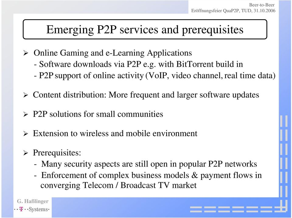 in - P2P support of online activity (VoIP, video channel, real time data) Content distribution: More frequent and larger software