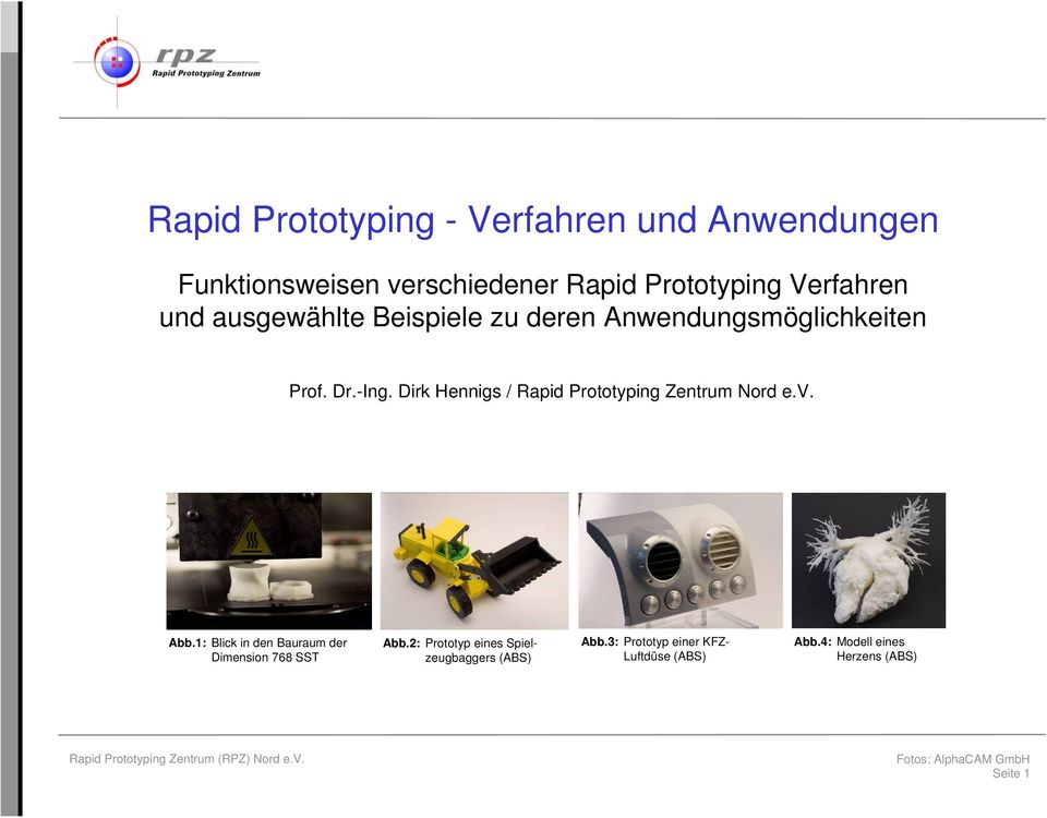 Dirk Hennigs / Rapid Prototyping Zentrum Nord e.v. Abb.1: Blick in den Bauraum der Dimension 768 SST Abb.