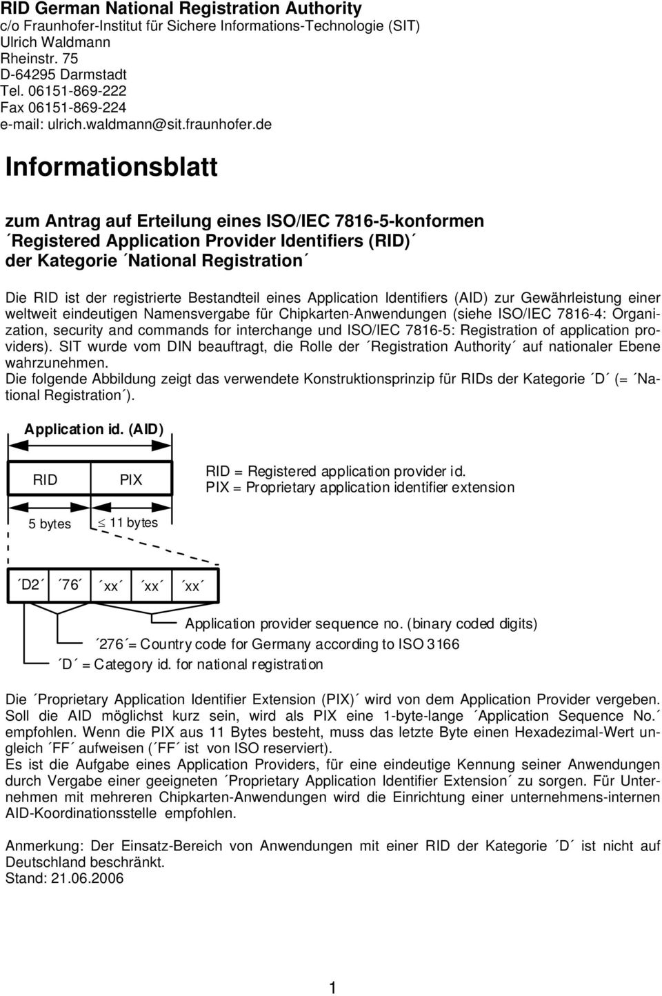 interchange und ISO/IEC 7816-5: Registration of application providers). SIT wurde vom DIN beauftragt, die Rolle der Registration Authority auf nationaler Ebene wahrzunehmen.