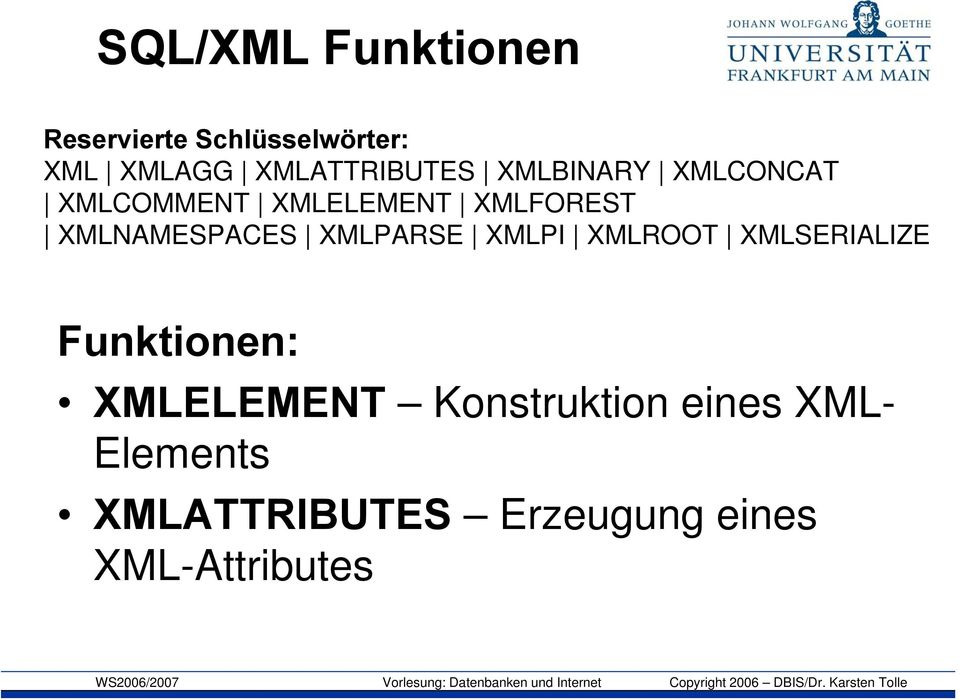 XMLNAMESPACES XMLPARSE XMLPI XMLROOT XMLSERIALIZE Funktionen: