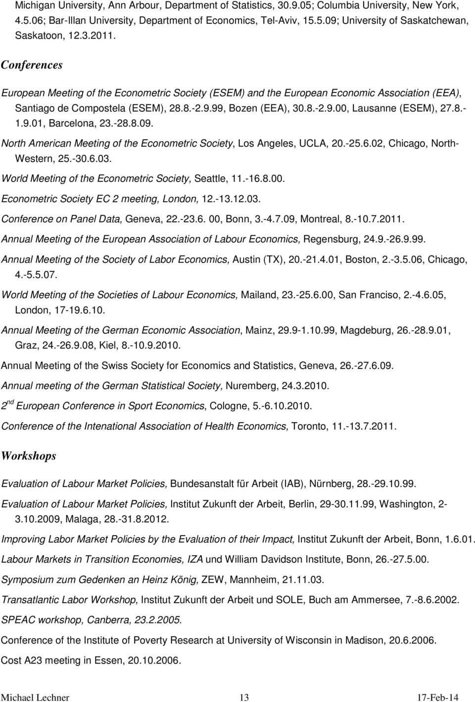 8.- 1.9.01, Barcelona, 23.-28.8.09. North American Meeting of the Econometric Society, Los Angeles, UCLA, 20.-25.6.02, Chicago, North- Western, 25.-30.6.03.