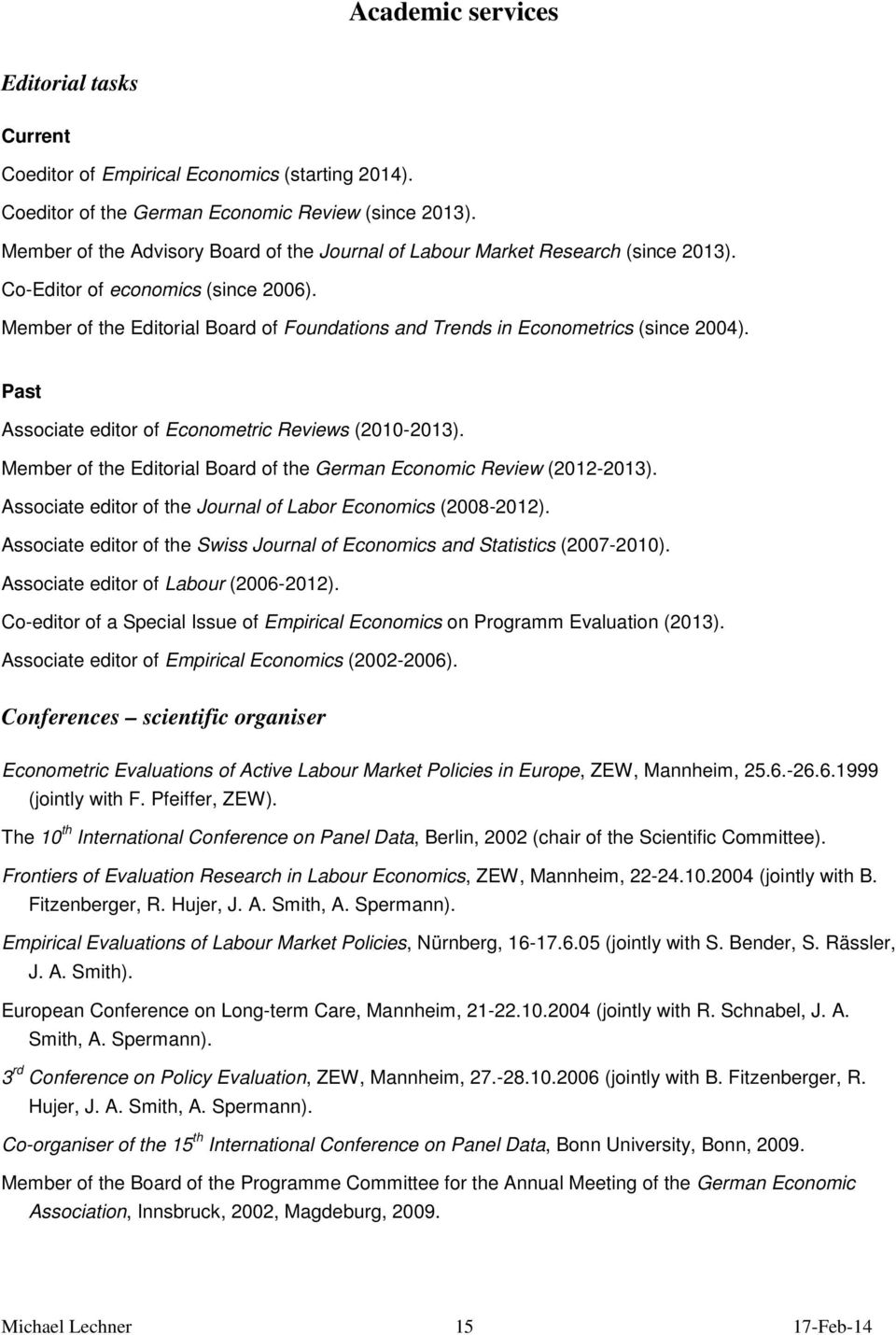 Member of the Editorial Board of Foundations and Trends in Econometrics (since 2004). Past Associate editor of Econometric Reviews (2010-2013).