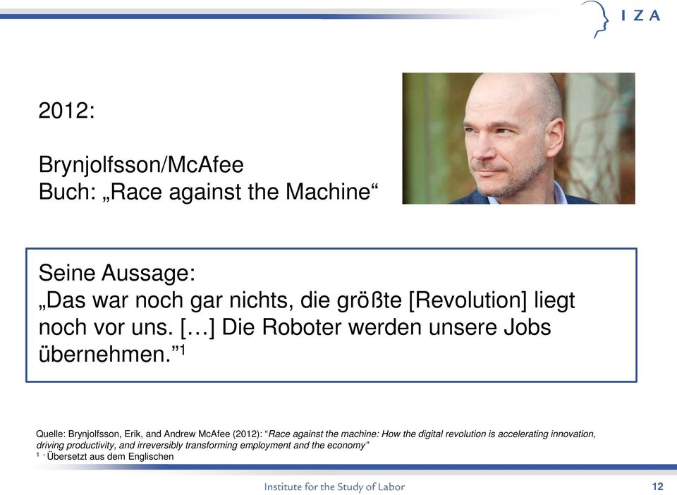 1 Quelle: Brynjolfsson, Erik, and Andrew McAfee (2012): Race against the machine: How the digital revolution