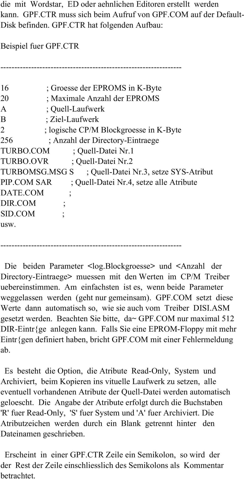 Blockgroesse in K-Byte 256 ; Anzahl der Directory-Eintraege TURBO.COM ; Quell-Datei Nr.1 TURBO.OVR ; Quell-Datei Nr.2 TURBOMSG.MSG S ; Quell-Datei Nr.3, setze SYS-Atribut PIP.COM SAR ; Quell-Datei Nr.