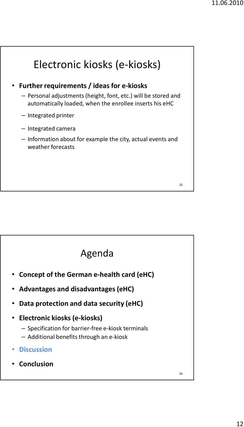 example the city, actual events and weather forecasts 23 Agenda Concept of the German e-health card (ehc) Advantages and disadvantages (ehc)