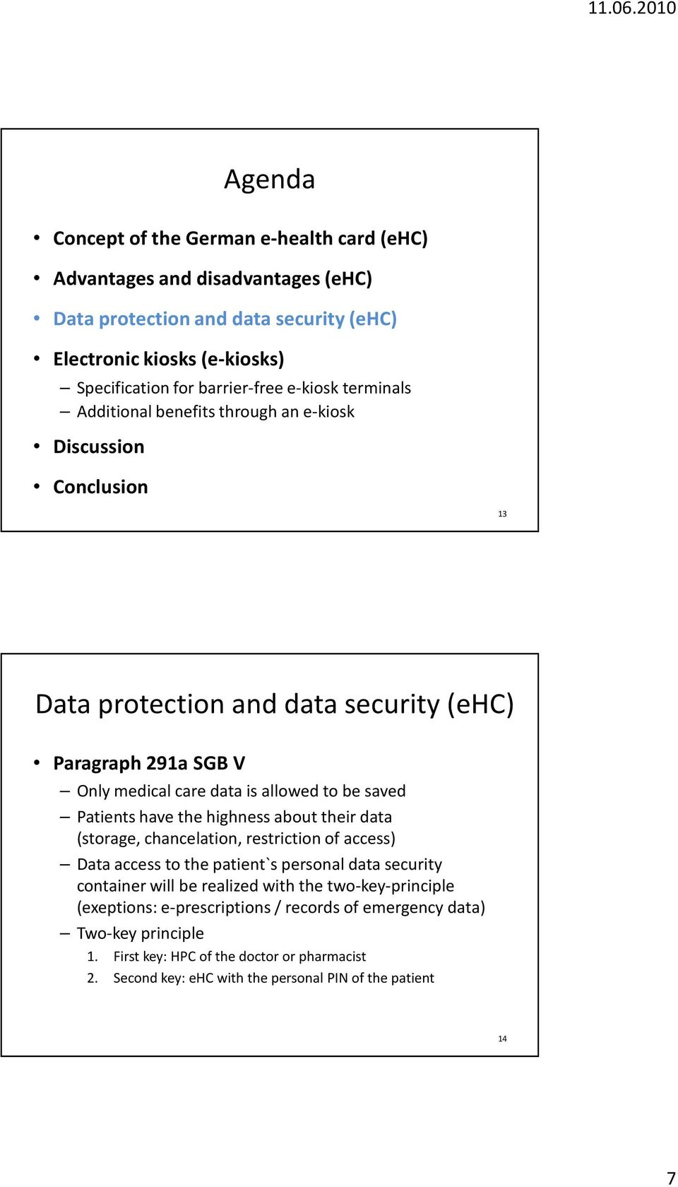 saved Patients have the highness about their data (storage, chancelation, restriction of access) Data access to the patient`s personal data security container will be realized with the
