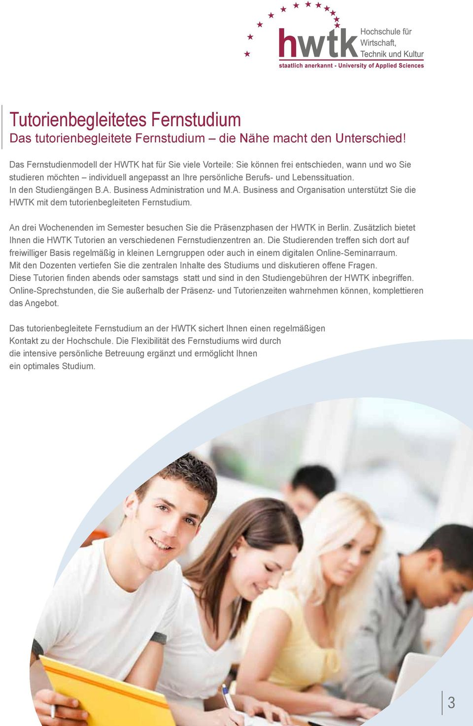 In den Studiengängen B.A. Business Administration und M.A. Business and Organisation unterstützt Sie die HWTK mit dem tutorienbegleiteten Fernstudium.