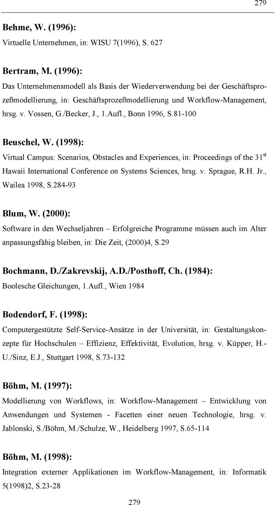 , Bonn 1996, S.81-100 Beuschel, W. (1998): Virtual Campus: Scenarios, Obstacles and Experiences, in: Proceedings of the 31 st Hawaii International Conference on Systems Sciences, hrsg. v. Sprague, R.