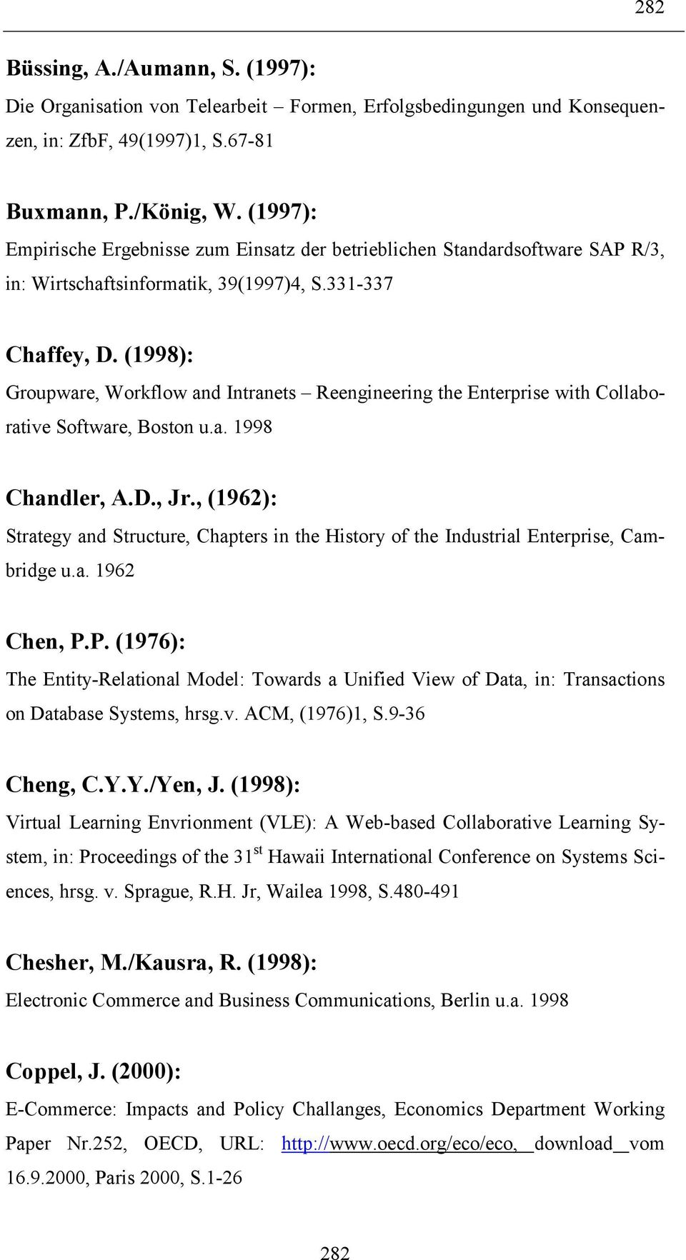 (1998): Groupware, Workflow and Intranets Reengineering the Enterprise with Collaborative Software, Boston u.a. 1998 Chandler, A.D., Jr.
