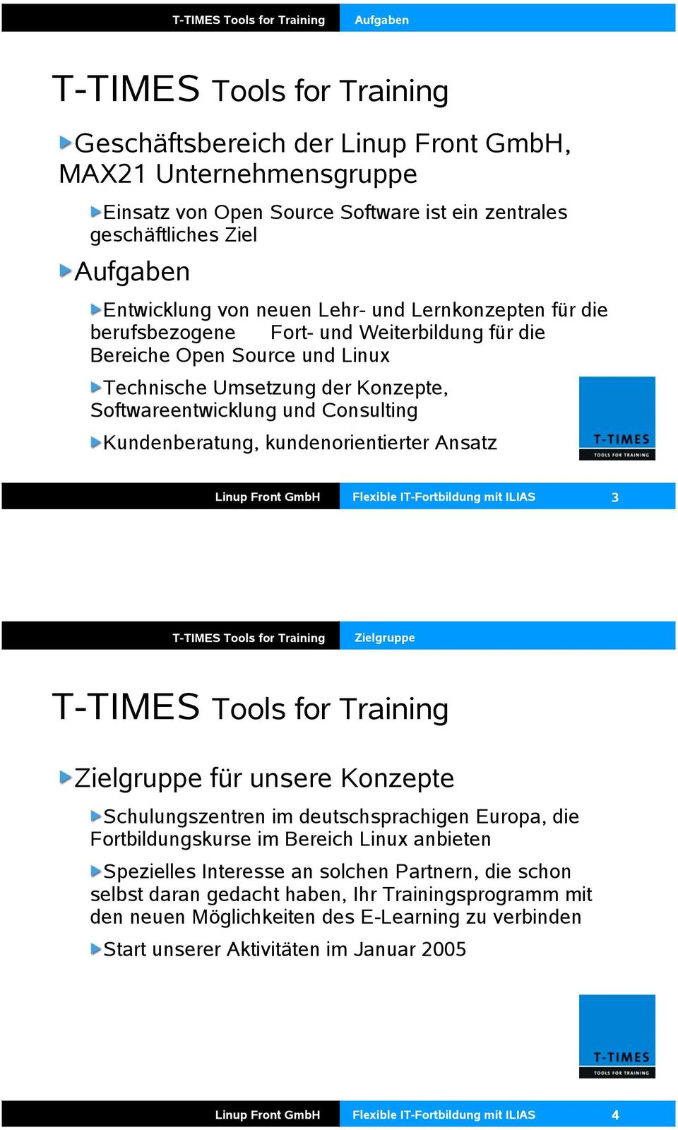 Consulting Kundenberatung, kundenorientierter Ansatz Linup Front GmbH Flexible IT-Fortbildung mit ILIAS 3 T-TIMES Tools for Training Zielgruppe T-TIMES Tools for Training Zielgruppe für unsere