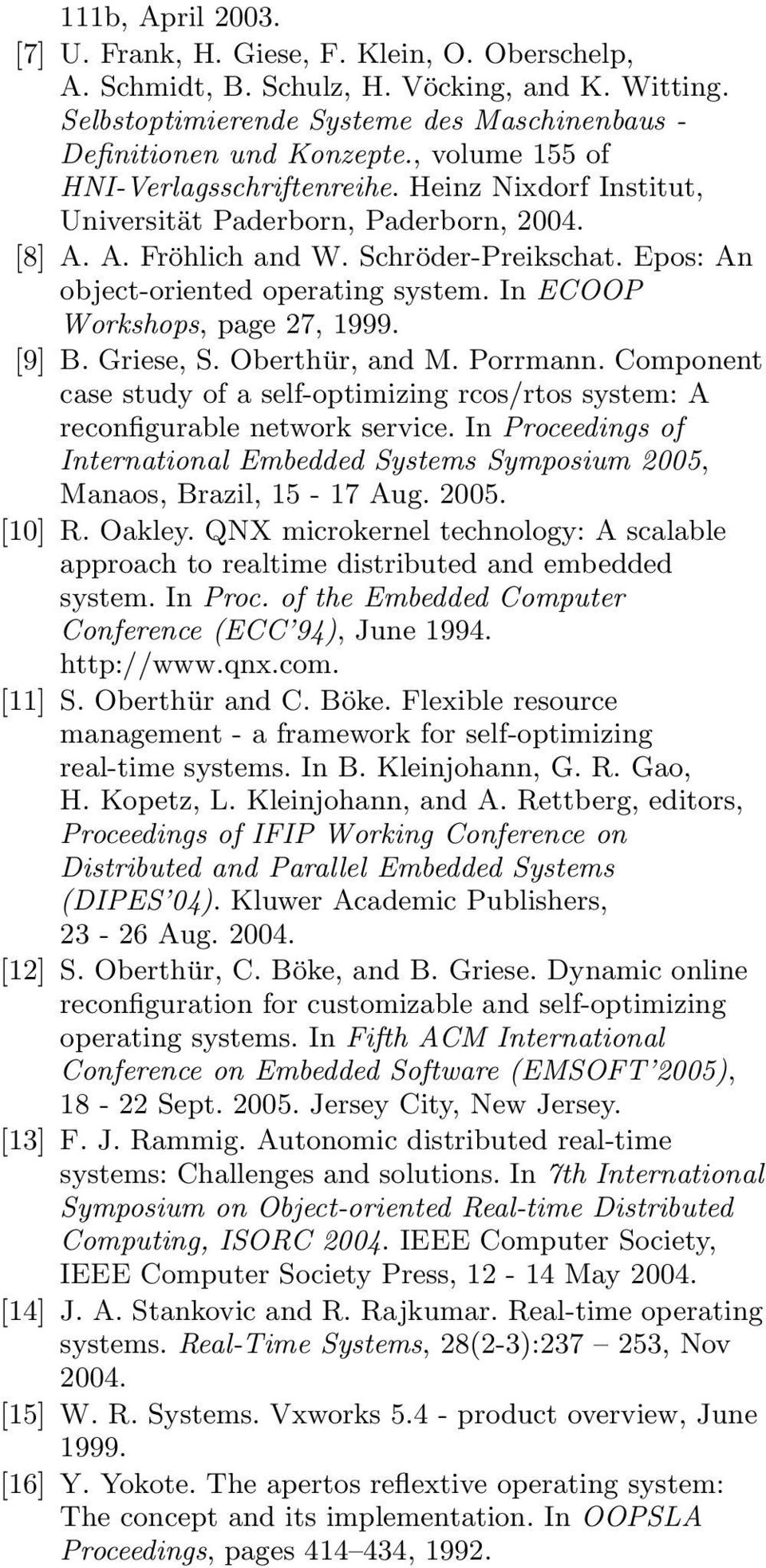 Griese, S. Oberthür, and M. Porrmann. Component case study of a self-optimizing rcos/rtos system: A reconfigurable network service.