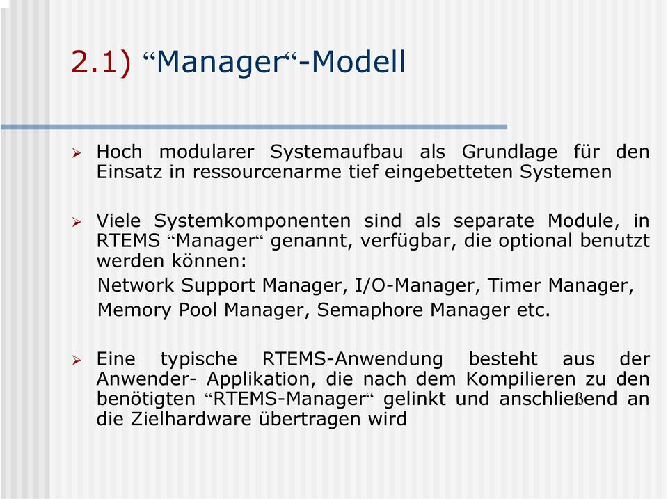 Manager, I/O-Manager, Timer Manager, Memory Pool Manager, Semaphore Manager etc.