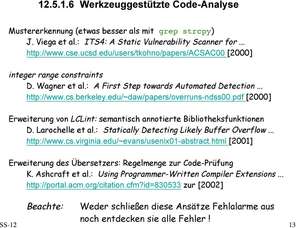 pdf [2000] Erweiterung von LCLint: semantisch annotierte Bibliotheksfunktionen D. Larochelle et al.: Statically Detecting Likely Buffer Overflow... http://www.cs.virginia.edu/~evans/usenix01-abstract.