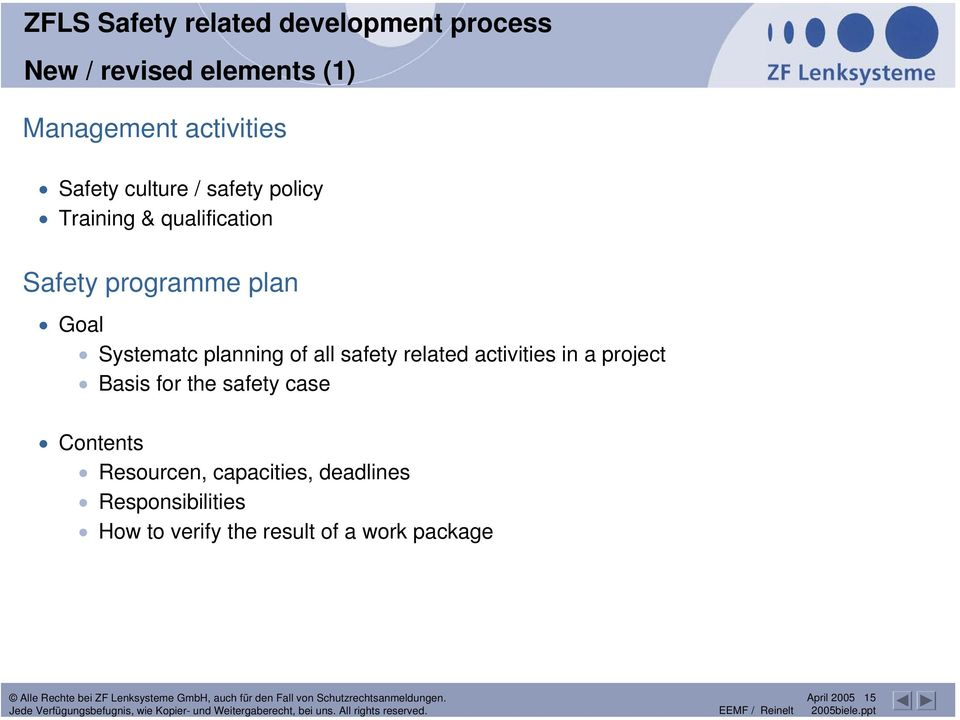 Systematc planning of all safety related activities in a project Basis for the safety case