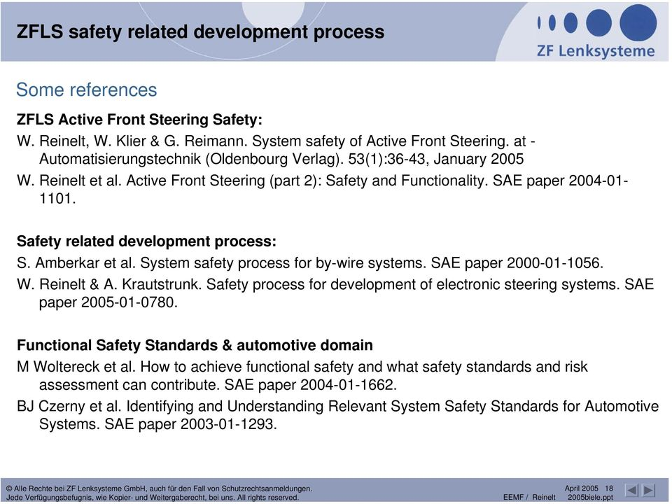 Safety related development process: S. Amberkar et al. System safety process for by-wire systems. SAE paper 2000-01-1056. W. Reinelt & A. Krautstrunk.