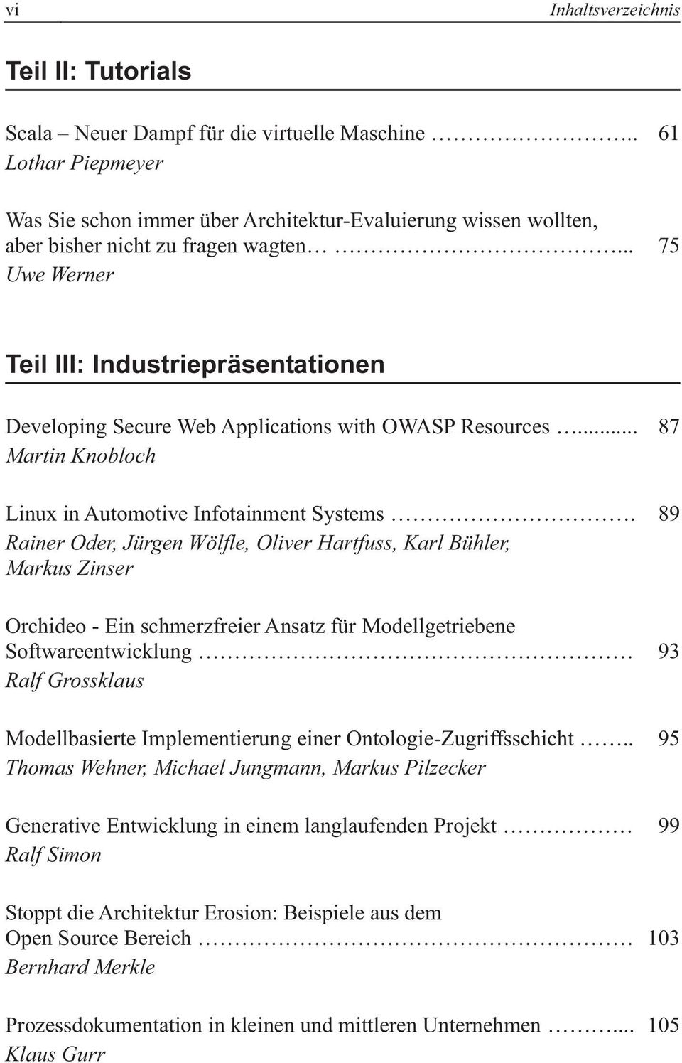 .. Uwe Werner 61 75 Teil III: Industriepräsentationen Developing Secure Web Applications with OWASP Resources... Martin Knobloch Linux in Automotive Infotainment Systems.
