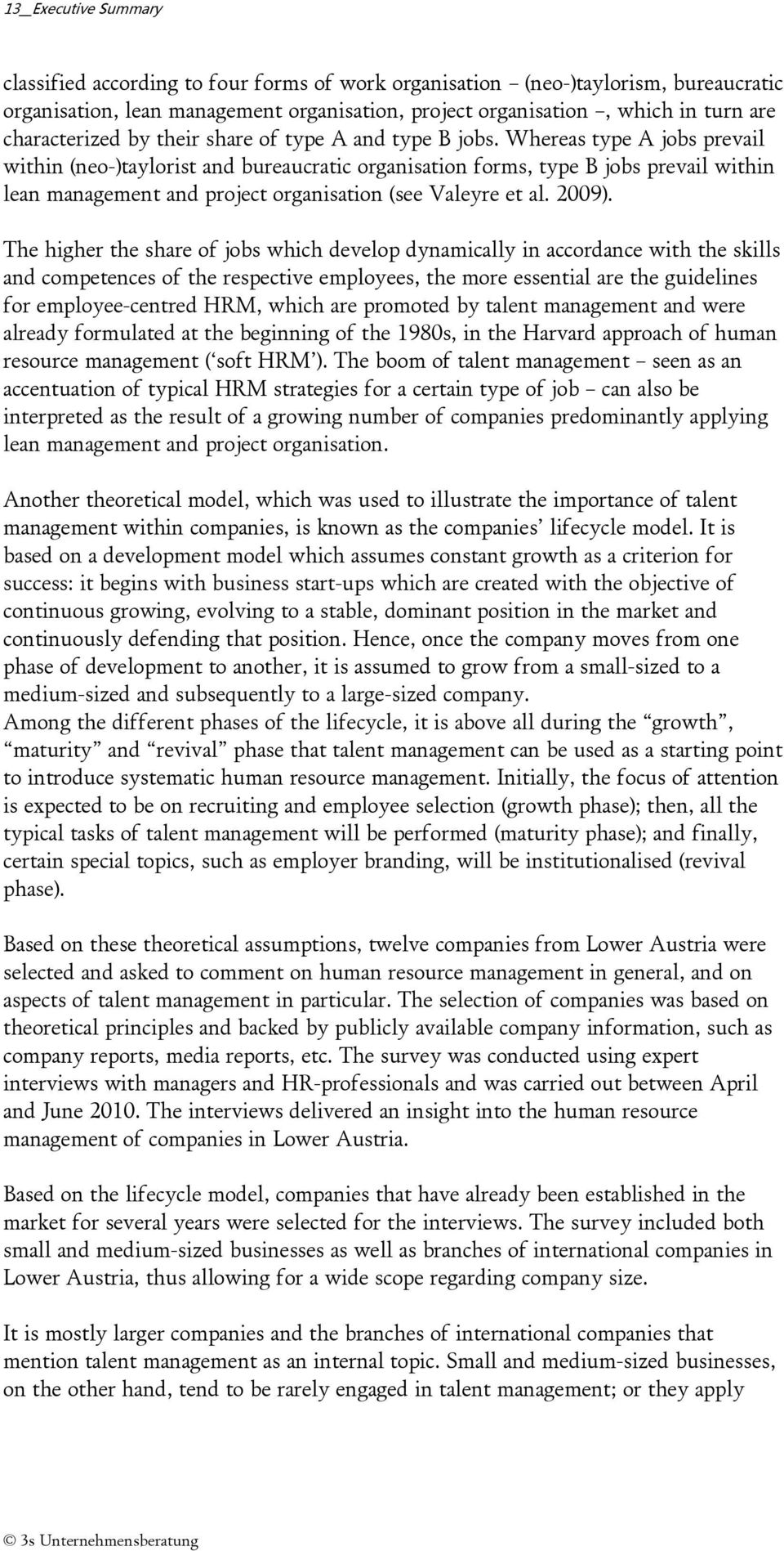 Whereas type A jobs prevail within (neo-)taylorist and bureaucratic organisation forms, type B jobs prevail within lean management and project organisation (see Valeyre et al. 2009).