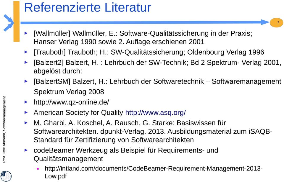 : Lehrbuch der Softwaretechnik Softwaremanagement Spektrum Verlag 2008 http://www.qz-online.de/ American Society for Quality http://www.asq.org/ M. Gharbi, A. Koschel, A. Rausch, G.