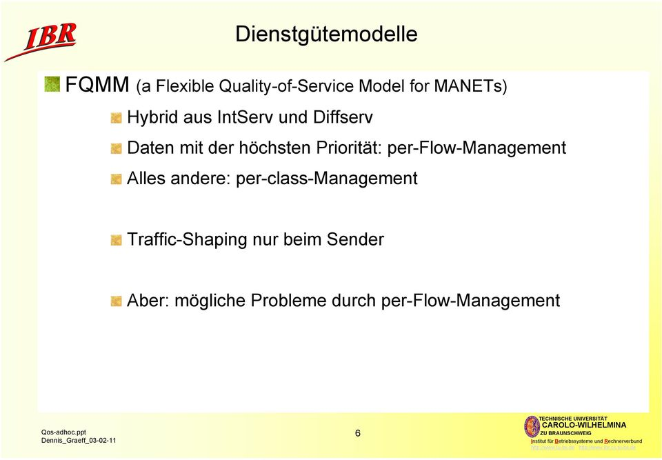 Priorität: per-flow-management Alles andere: per-class-management