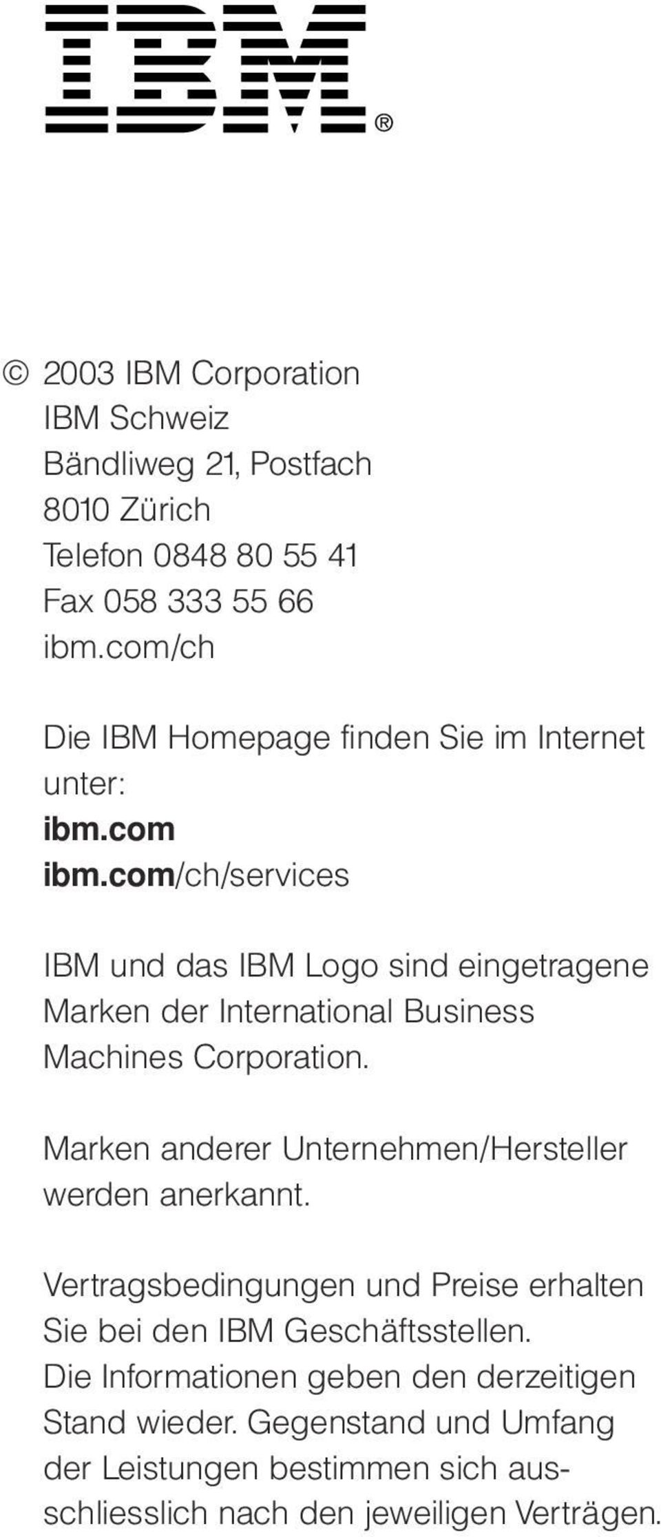 com/ch/services IBM und das IBM Logo sind eingetragene Marken der International Business Machines Corporation.