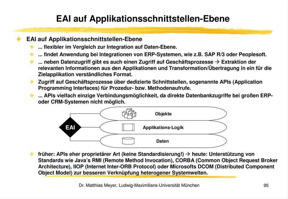 verständliches Format. Zugriff auf Geschäftsprozesse über dedizierte Schnittstellen, sogenannte APIs (Application Programming Interfaces) für Prozedur- bzw. ethodenaufrufe.