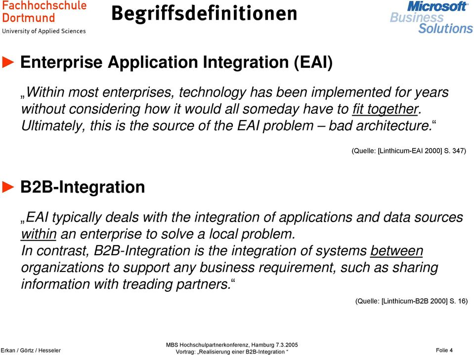 347) B2B-Integration EAI typically deals with the integration of applications and data sources within an enterprise to solve a local problem.