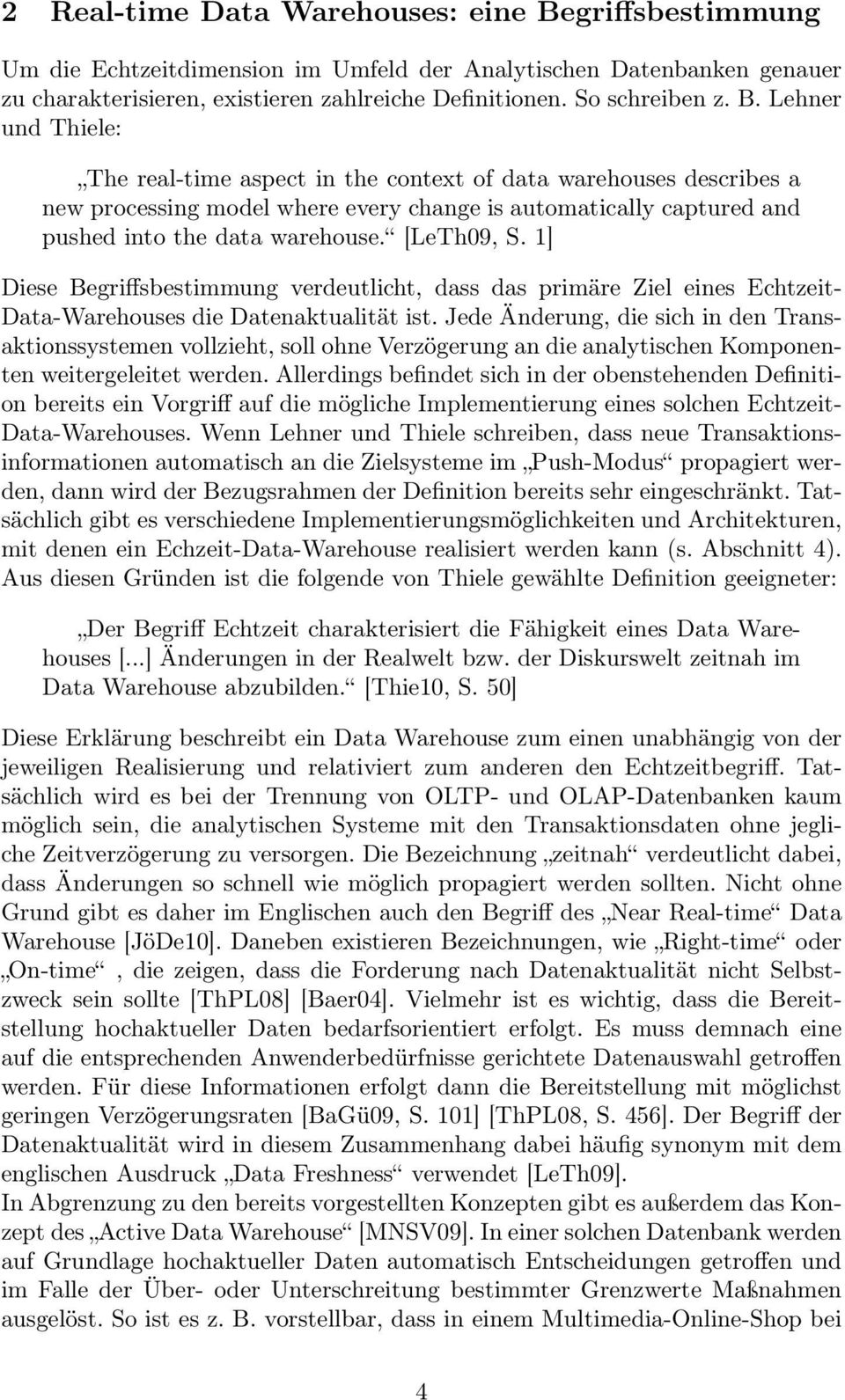 Lehner und Thiele: The real-time aspect in the context of data warehouses describes a new processing model where every change is automatically captured and pushed into the data warehouse. [LeTh09, S.