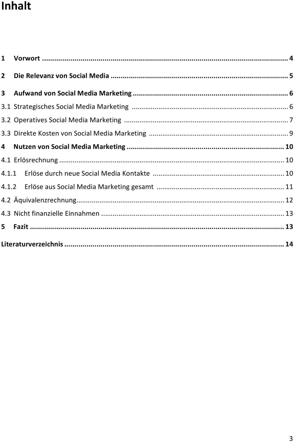 3 Direkte Kosten von Social Media Marketing... 9 4 Nutzen von Social Media Marketing... 10