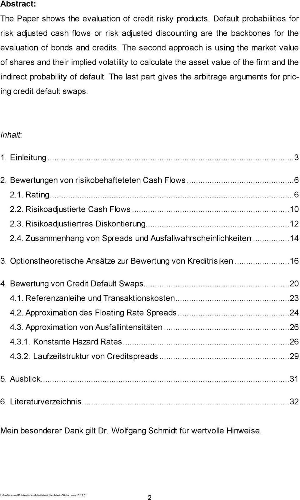 The last part gves the arbtrage arguments for prcng credt default swaps. Inhalt:. Enletung...3. Bewertungen von rskobehafteteten Cash Flows...6.. Ratng...6.. Rskoadjusterte Cash Flows...0.3. Rskoadjustertres Dskonterung.