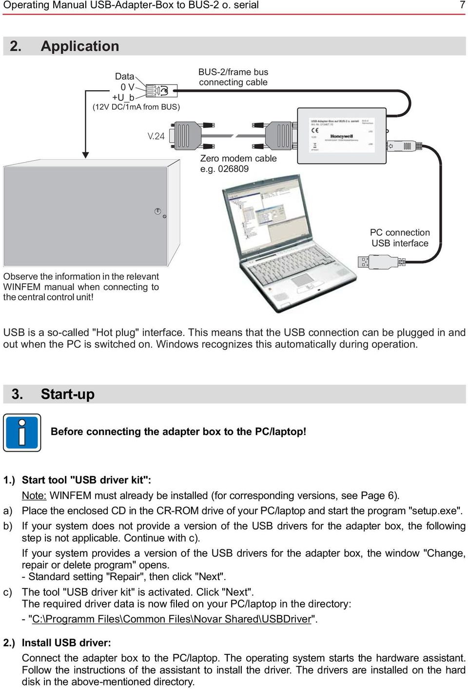 "Start-up Before connecting the adapter box to the PC/laptop! 1.) Start tool ""USB driver kit"": Note: WINFEM must already be installed (for corresponding versions, see Page 6)."
