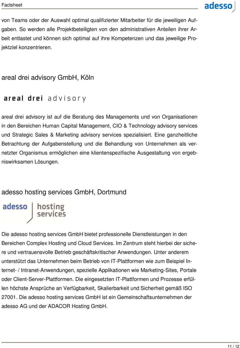 areal drei advisory GmbH, Köln areal drei advisory ist auf die Beratung des Managements und von Organisationen in den Bereichen Human Capital Management, CIO & Technology advisory services und