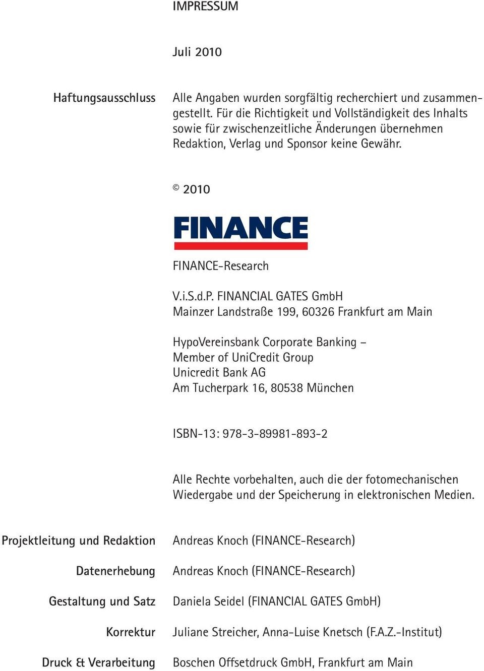 FINANCIAL GATES GmbH Mainzer Landstraße 199, 60326 Frankfurt am Main HypoVereinsbank Corporate Banking Member of UniCredit Group Unicredit Bank AG Am Tucherpark 16, 80538 München ISBN-13: