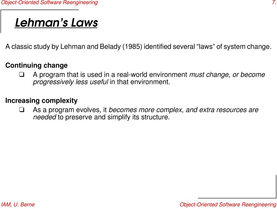 Continuing change A program that is used in a real-world environment must change, or become progressively less useful