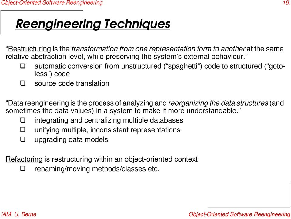 automatic conversion from unstructured ( spaghetti ) code to structured ( gotoless ) code source code translation Data reengineering is the process of analyzing and reorganizing the data