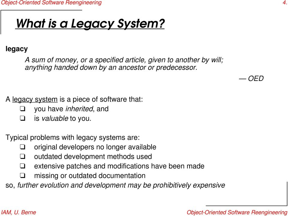OED A legacy system is a piece of software that: you have inherited, and is valuable to you.