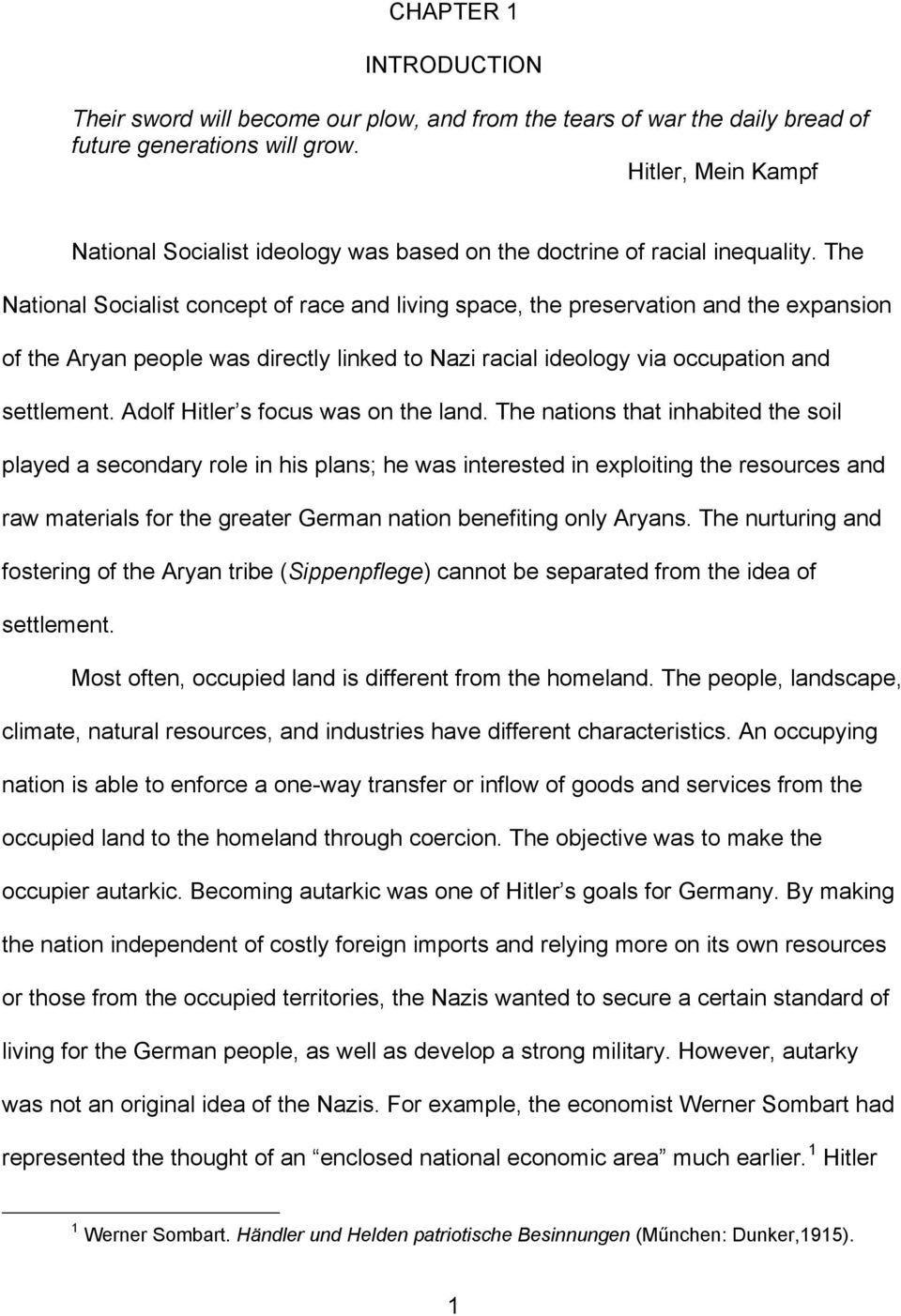 The National Socialist concept of race and living space, the preservation and the expansion of the Aryan people was directly linked to Nazi racial ideology via occupation and settlement.