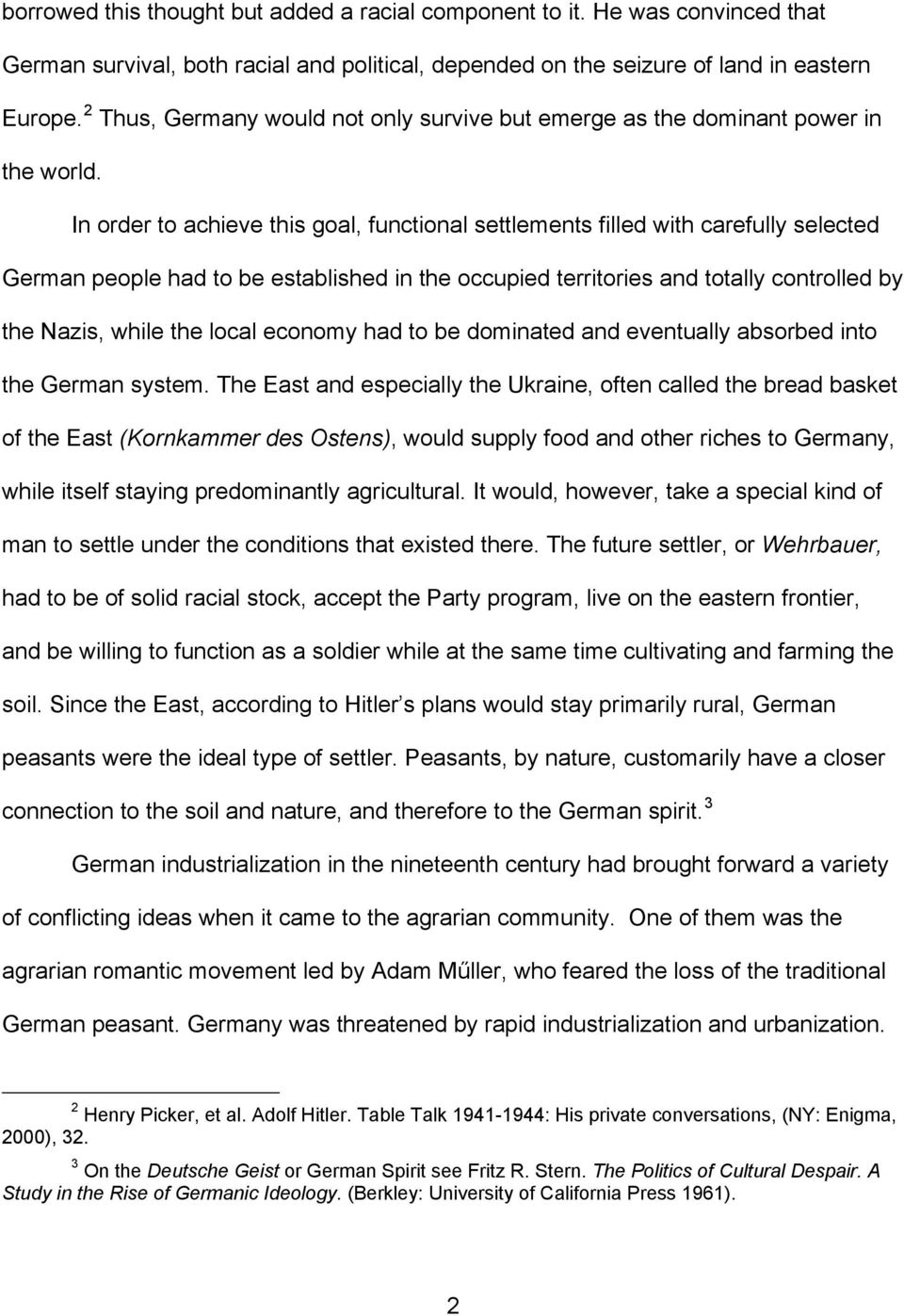 In order to achieve this goal, functional settlements filled with carefully selected German people had to be established in the occupied territories and totally controlled by the Nazis, while the