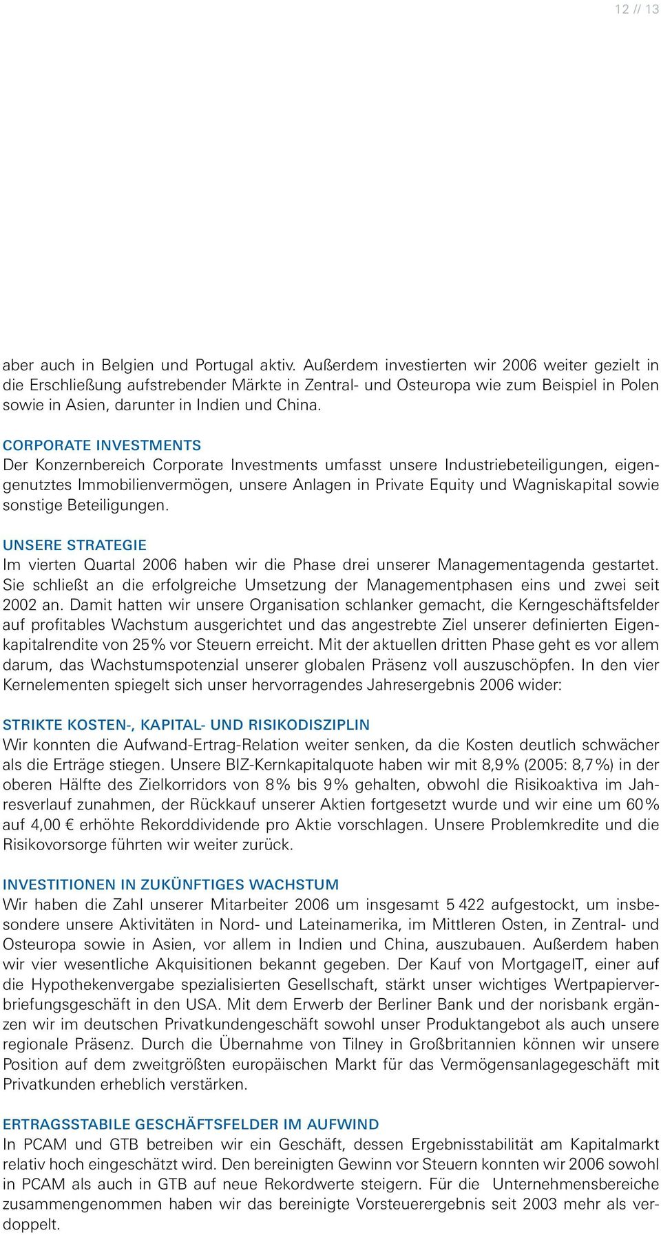 Corporate Investments Der Konzernbereich Corporate Investments umfasst unsere Industriebeteiligungen, eigengenutztes Immobilienvermögen, unsere Anlagen in Private Equity und Wagniskapital sowie