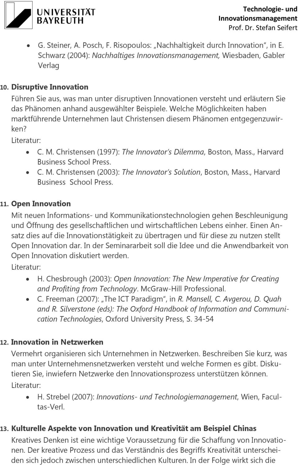 Welche Möglichkeiten haben marktführende Unternehmen laut Christensen diesem Phänomen entgegenzuwirken? C. M. Christensen (1997): The Innovator s Dilemma, Boston, Mass., Harvard Business School Press.