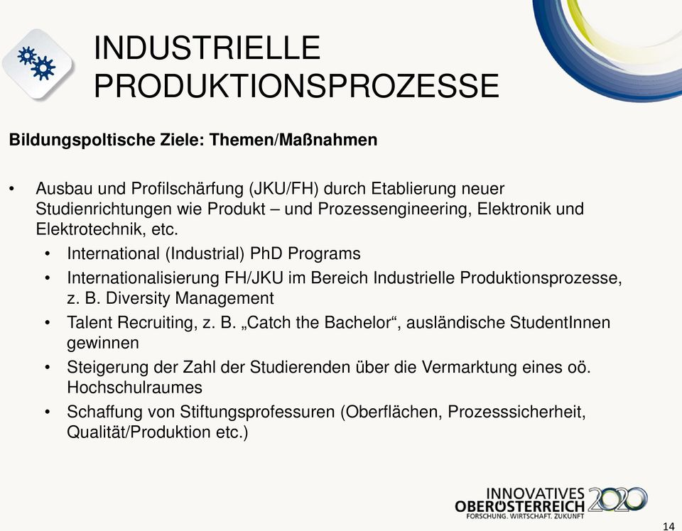 International (Industrial) PhD Programs Internationalisierung FH/JKU im Bereich Industrielle Produktionsprozesse, z. B. Diversity Management Talent Recruiting, z.