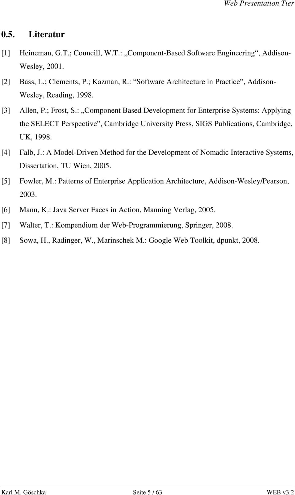 : Component Based Development for Enterprise Systems: Applying the SELECT Perspective, Cambridge University Press, SIGS Publications, Cambridge, UK, 1998. [4] Falb, J.