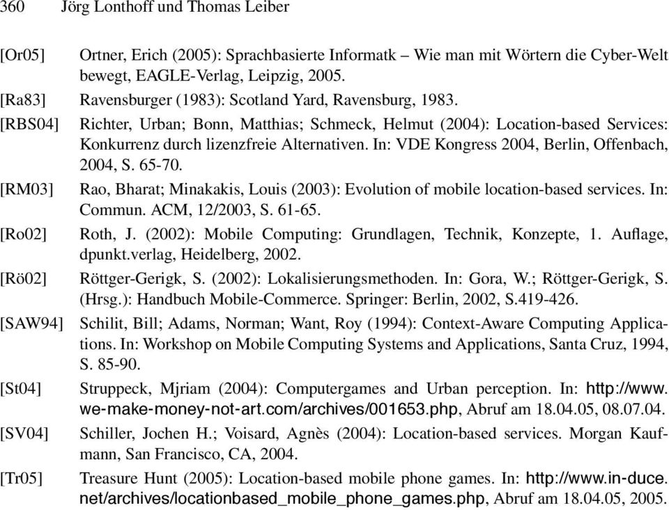 In: VDE Kongress 2004, Berlin, Offenbach, 2004, S. 65-70. [RM03] Rao, Bharat; Minakakis, Louis (2003): Evolution of mobile location-based services. In: Commun. ACM, 12/2003, S. 61-65. [Ro02] Roth, J.