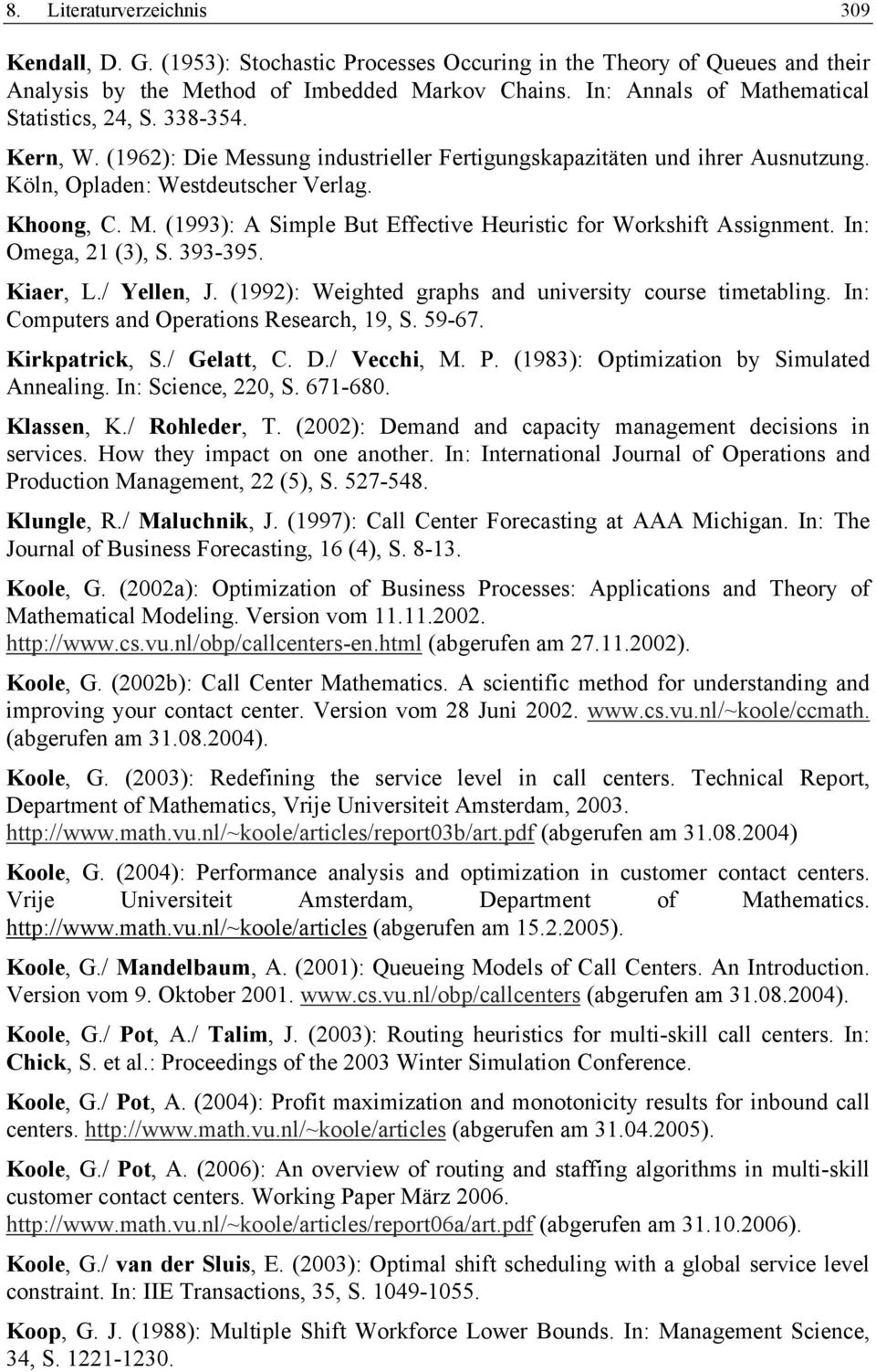 In: Omega, 21 (3), S. 393-395. Kiaer, L./ Yellen, J. (1992): Weighted graphs and university course timetabling. In: Computers and Operations Research, 19, S. 59-67. Kirkpatrick, S./ Gelatt, C. D.