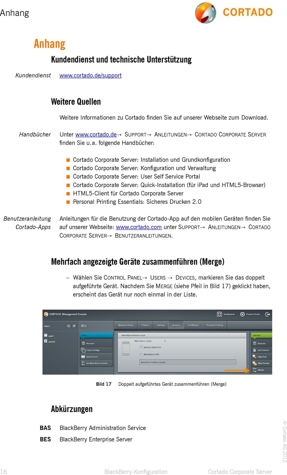 Server: Konfiguration und Verwaltung Cortado Corporate Server: User Self Service Portal Cortado Corporate Server: Quick-Installation (für ipad und HTML5-Browser) HTML5-Client für Cortado Corporate