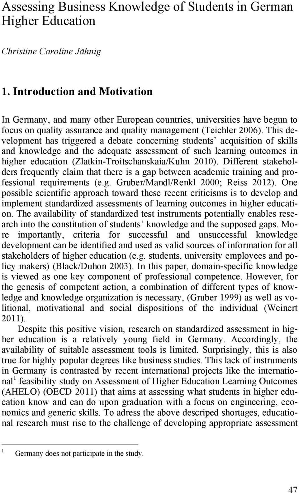 This development has triggered a debate concerning students acquisition of skills and knowledge and the adequate assessment of such learning outcomes in higher education (Zlatkin-Troitschanskaia/Kuhn