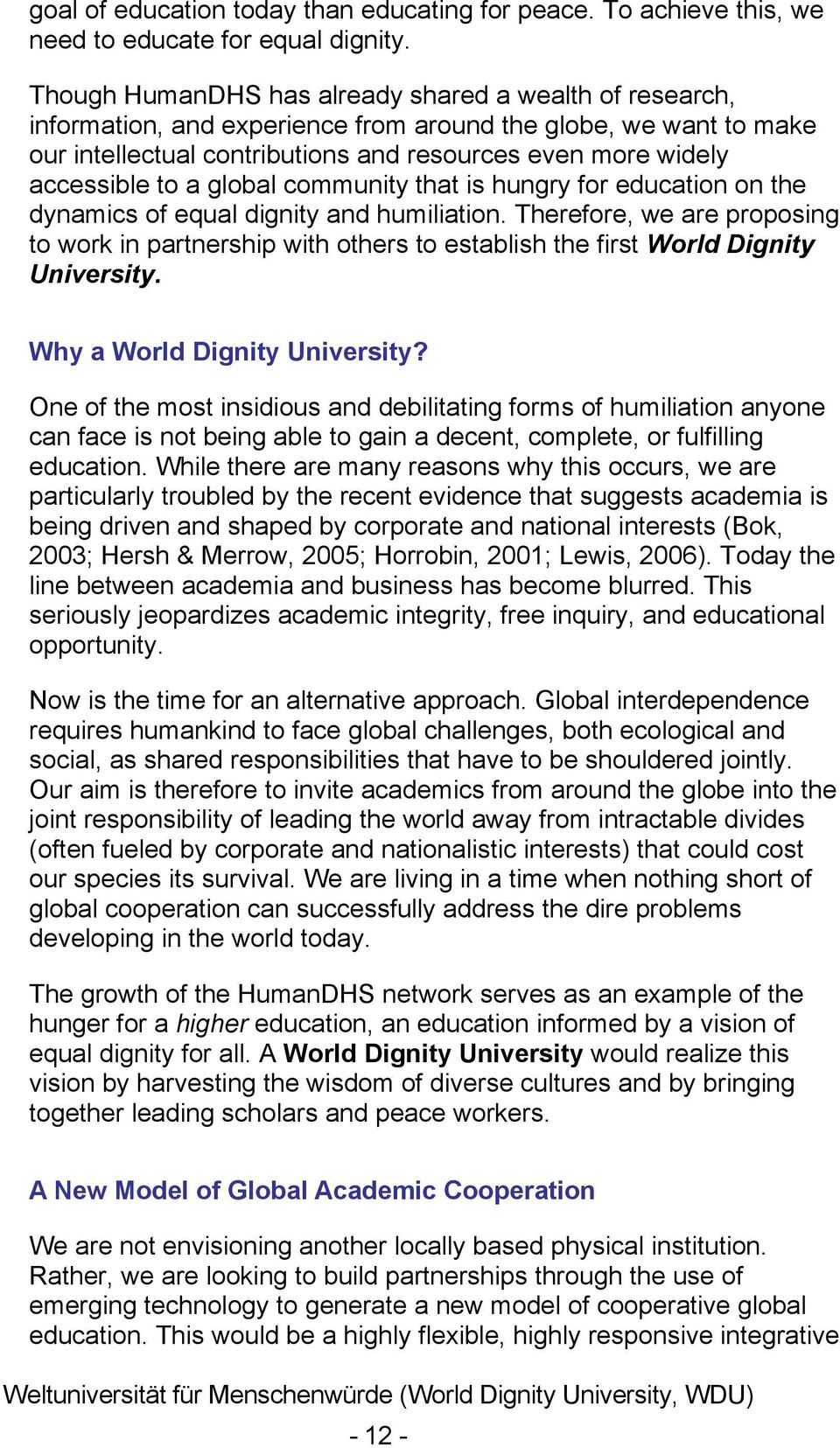 a global community that is hungry for education on the dynamics of equal dignity and humiliation.